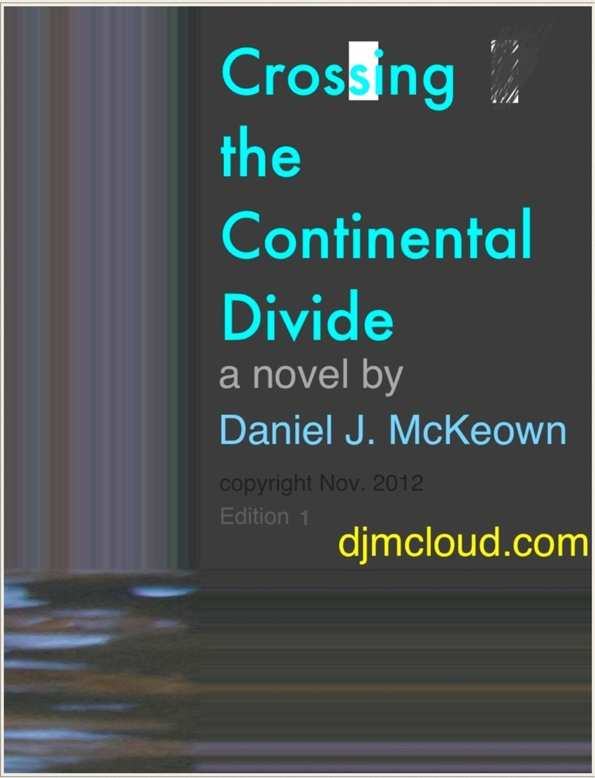 Crossing the Continental Divide: a novel by Daniel J. McKeown